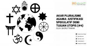 Akar Pluralisme Agama: Justifikasi Spekulatif Demi Tujuan Utopis (#4)